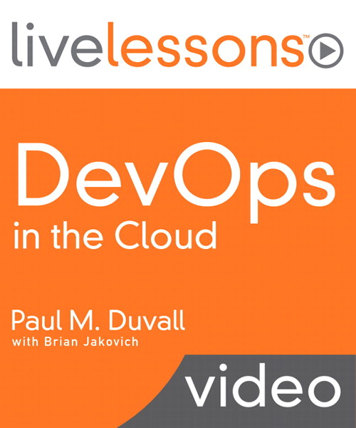 DevOps in the Cloud LiveLessons (Video Training), Downloadable Version: Create a Continuous Delivery Platform Using Amazon Web Services (AWS) and Jenkin