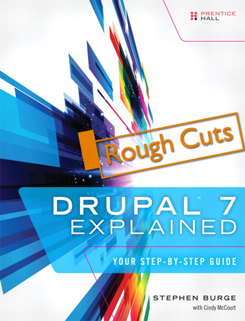 Drupal 7 Explained: Your Step-by-Step Guide, Rough Cuts