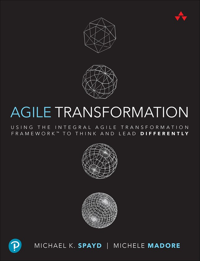 Agile Transformation: Using the Integral Agile Transformation Framework to Think and Lead Differently
