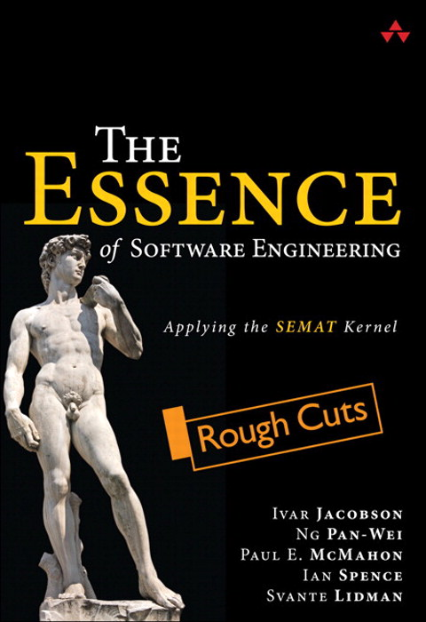 Essence of Software Engineering, The: Applying the SEMAT Kernel, Rough Cuts