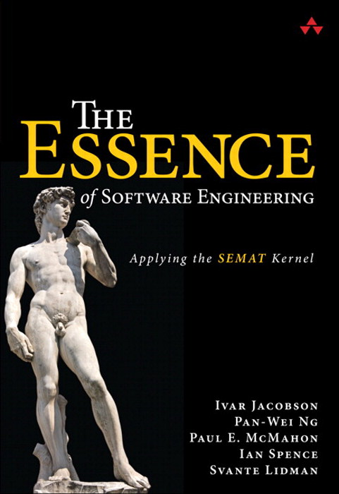 Essence of Software Engineering, The: Applying the SEMAT Kernel