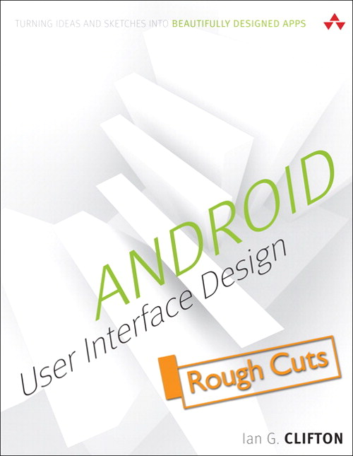 Android User Interface Design: Turning Ideas and Sketches into Beautifully Designed Apps, Rough Cuts