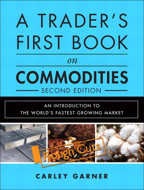 Trader's First Book on Commodities, A: An Introduction to the World's Fastest Growing Market, Rough Cuts, 2nd Edition