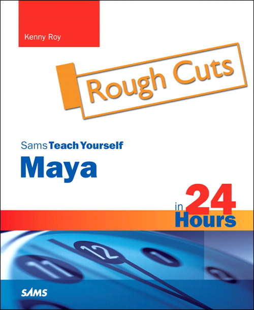 Maya in 24 Hours, Sams Teach Yourself, Rough Cuts