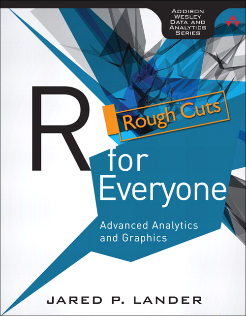 R for Everyone: Advanced Analytics and Graphics, Rough Cuts
