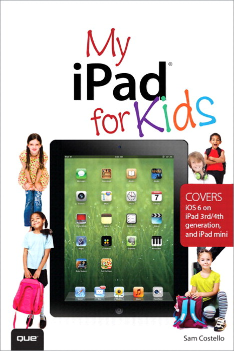 My iPad for Kids (Covers iOS 6 on iPad 3rd or 4th generation, and iPad mini), 2nd Edition