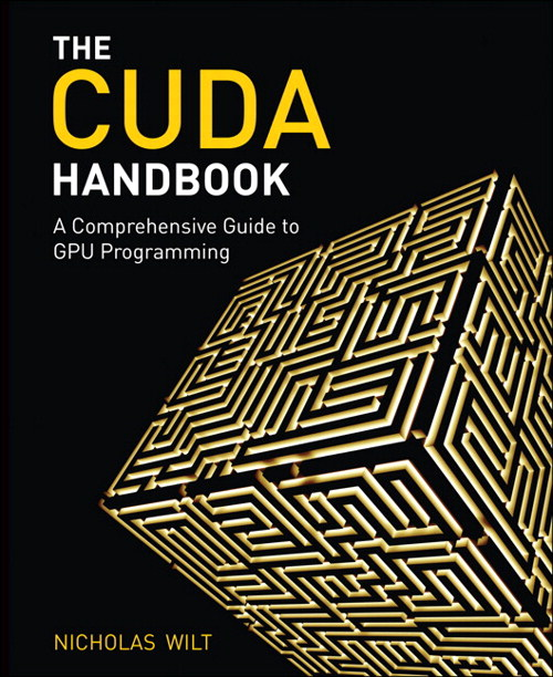 CUDA Handbook, The: A Comprehensive Guide to GPU Programming