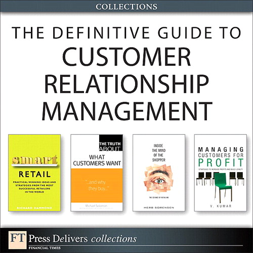 Definitive Guide to Customer Relationship Management (Collection), The