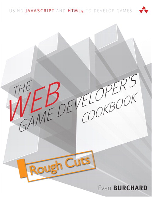 Web Game Developer's Cookbook,The: Using JavaScript and HTML5 to Develop Games, Rough Cuts