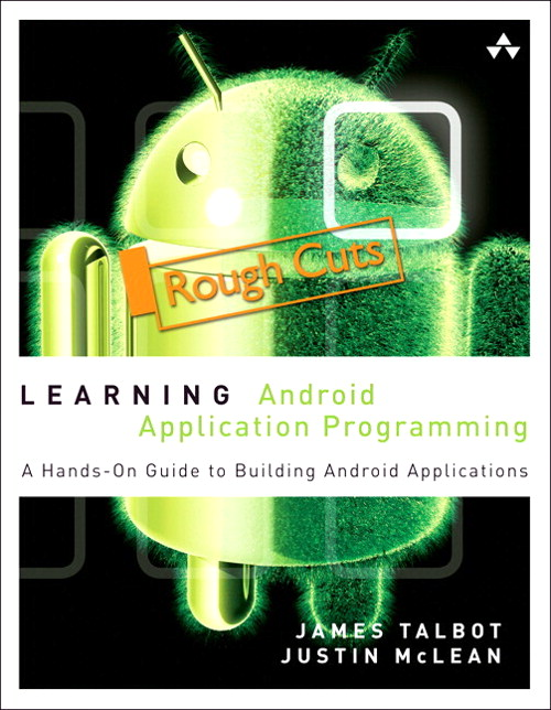 Learning Android Application Programming: A Hands-On Guide to Building Android Applications, Rough Cuts