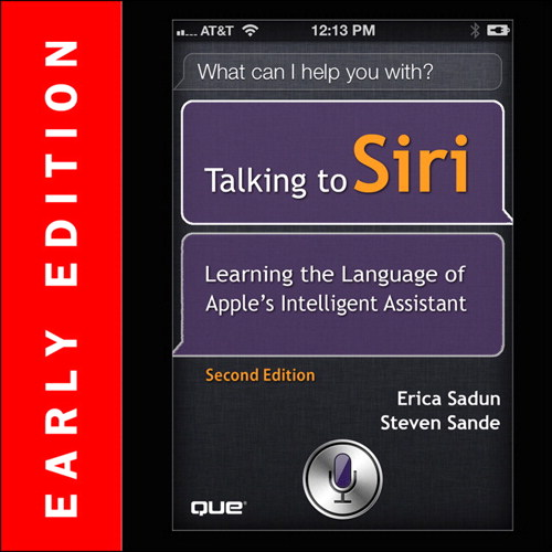 Talking to Siri (Early Edition): Learning the Language of Apple's Intelligent Assistant, 2nd Edition