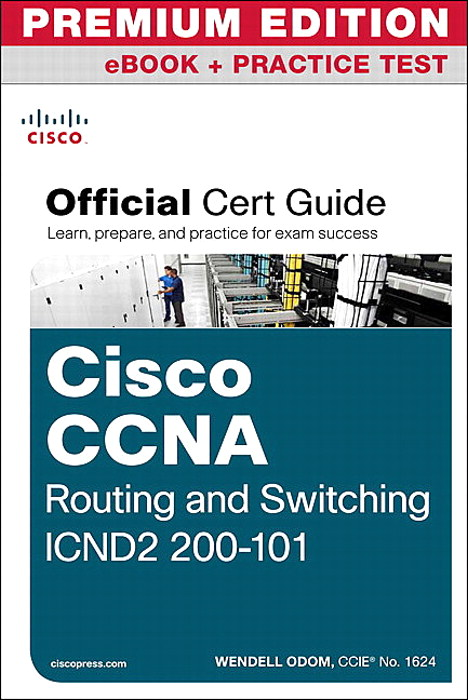 CCNA Routing and Switching ICND2 200-101 Official Cert Guide Premium Edition eBook and Practice Test