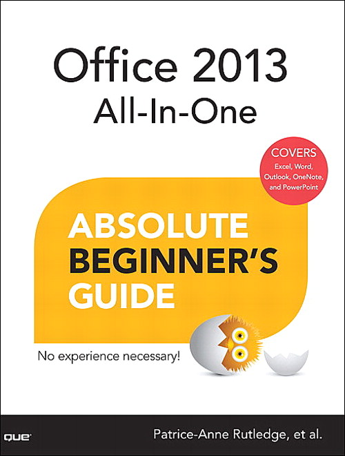 Office 2013 All-In-One Absolute Beginner?s Guide