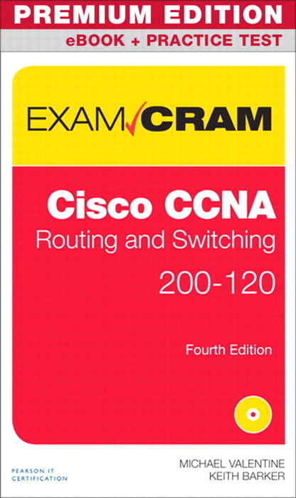 CCNA Routing and Switching 200-120 Exam Cram Premium Edition eBook and Practice Test, 4th Edition