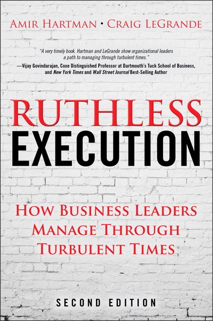 Ruthless Execution: How Business Leaders Manage Through Turbulent Times, 2nd Edition