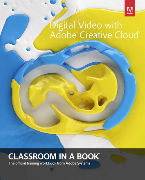 Digital Video with Adobe Creative Cloud Classroom in a Book