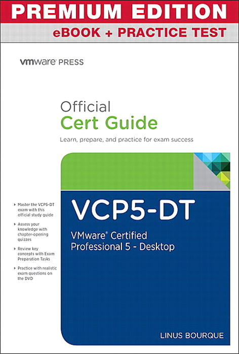 VCP5-DT Official Cert Guide, Premium Edition eBook and Practice Test: VMware Certified Professional 5 - Desktop
