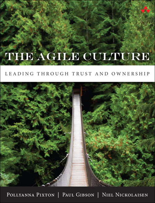 Agile Culture, The: Leading through Trust and Ownership