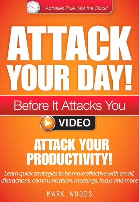 Module 4: Attack Your Productivity!: Learn quick strategies to be more effective with email, distractions, communication, meetings, focus and more