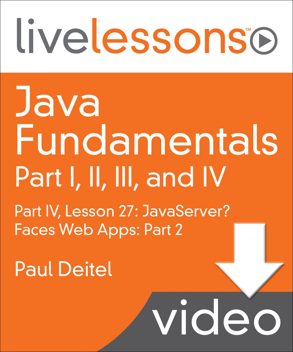 Java Fundamentals LiveLessons Parts I, II, III, and IV (Video Training): Part IV, Lesson 27: JavaServer? Faces Web Apps: Part 2, Downloadable Version