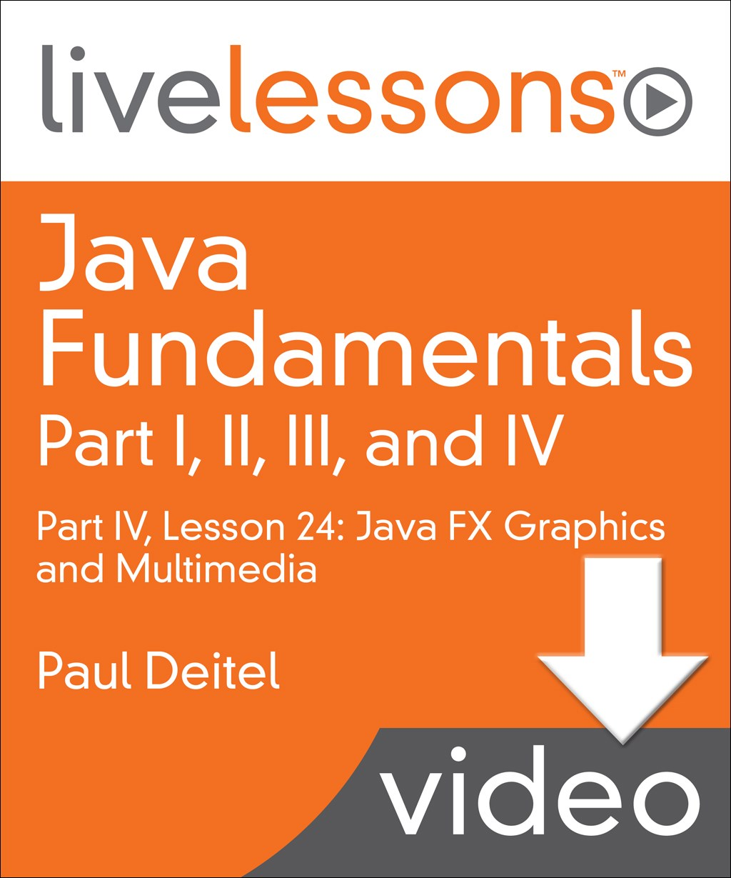 Java Fundamentals LiveLessons Parts I, II, III, and IV (Video Training): Part IV, Lesson 24: Java FX Graphics and Multimedia , Downloadable Version