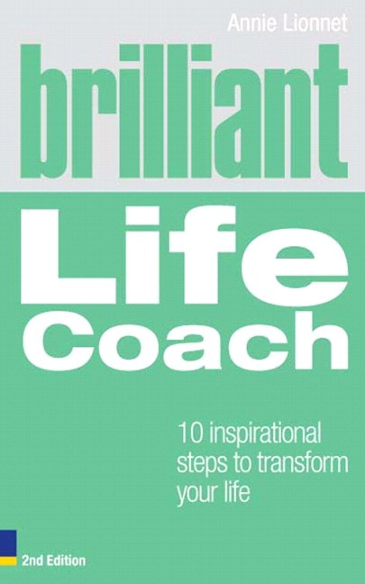 Brilliant Life Coach: 10 Inspirational Steps to Transform Your Life, 2nd Edition