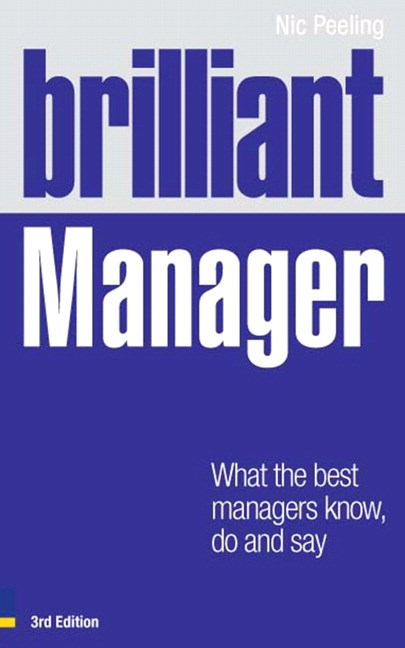 Brilliant Manager: What the Best Managers Know, Do and Say, 3rd Edition