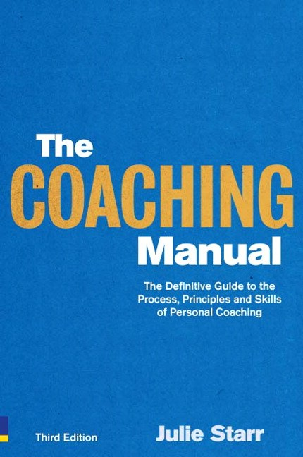 The Coaching Manual: The Definitive Guide to The Process, Principles and Skills of Personal Coaching, 3rd Edition