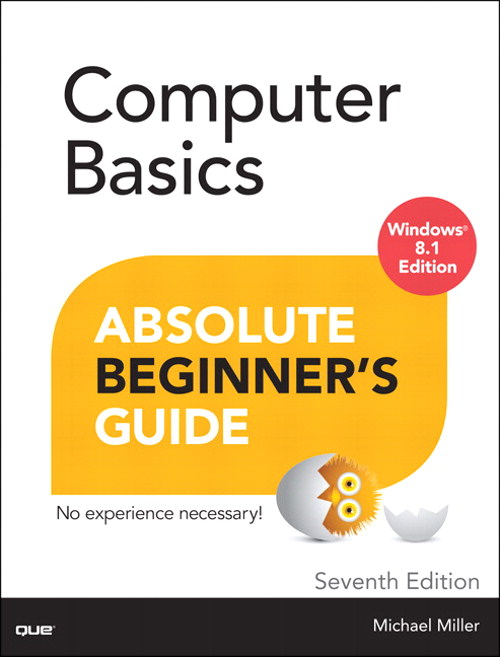 Computer Basics Absolute Beginner's Guide, Windows 8.1 Edition, 7th Edition