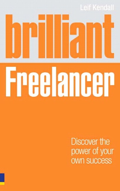 Brilliant Freelancer: Discover the power of your own success (Freelance/Freelancing)