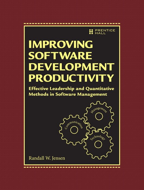 Improving Software Development Productivity: Effective Leadership and Quantitative Methods in Software Management