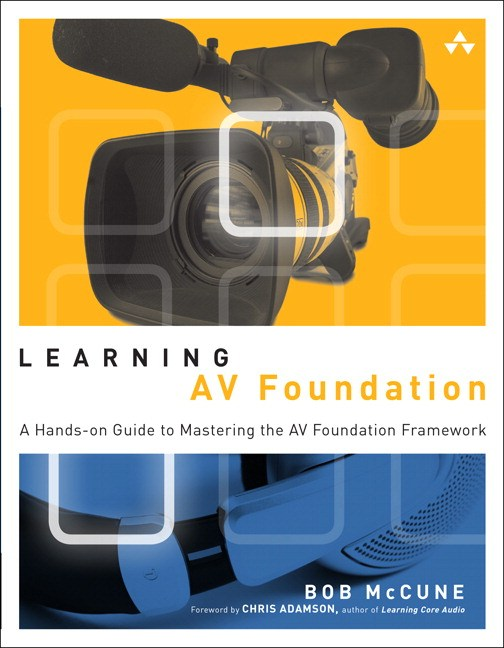 Learning AV Foundation: A Hands-on Guide to Mastering the AV Foundation Framework