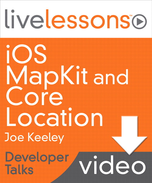 iOS MapKit and Core Location LiveLessons (Developer Talks), Downloadable Version