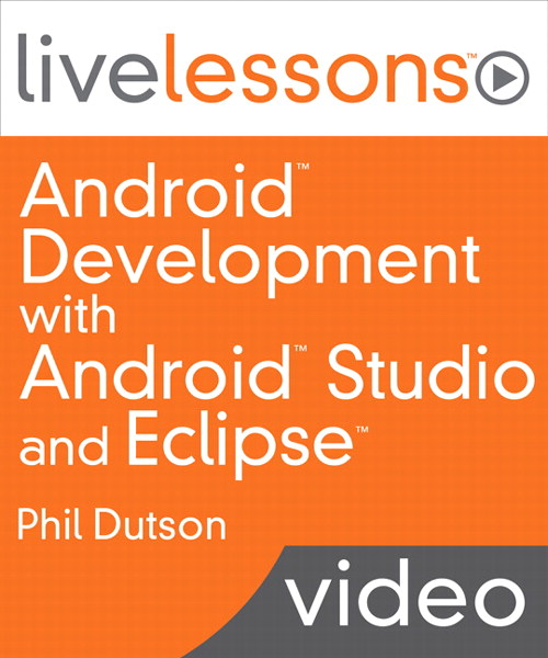 Android Development with Android Studio and Eclipse - LiveLessons (Video Training), Downloadable