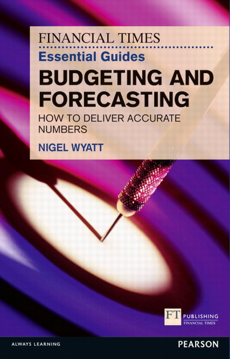 FT Essential Guide to Budgets and Forecasts: How to Deliver Accurate Numbers