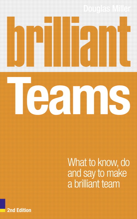 Brilliant Teams: What to Know, Do, and Say to Make a Brilliant Team