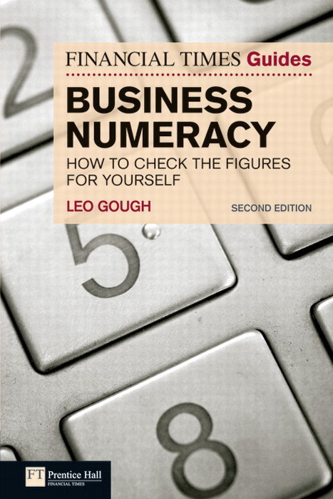 FT Guide to Business Numeracy: How to Check the Figures for Yourself, 2nd Edition