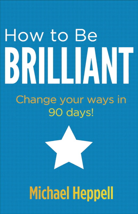 How to Be Brilliant: Change your ways in 90 days!, 3rd Edition