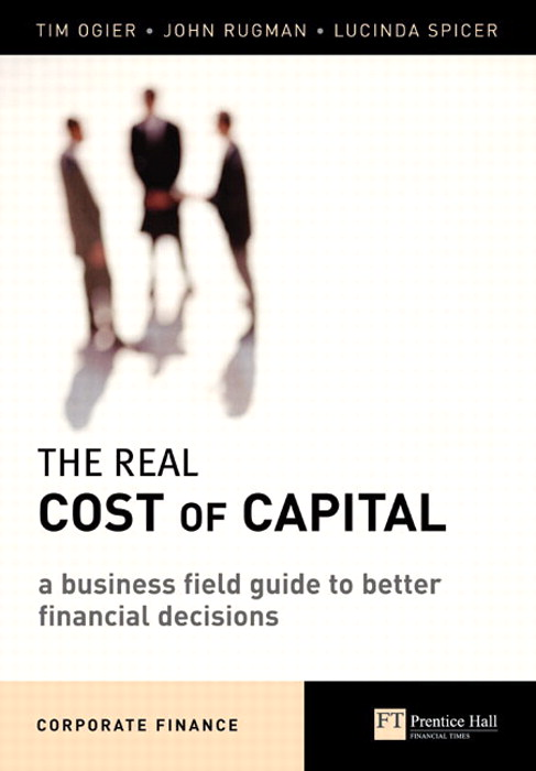 Real Cost of Capital, The: A Business Field Guide to Better Financial Decisions