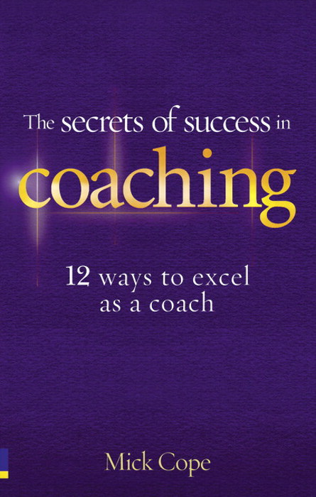 Secrets of Success in Coaching, The: 12 ways to excel as a coach
