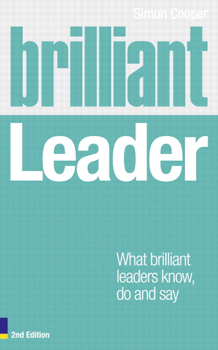 Brilliant Leader: What the Best Leaders Know, Do and Say, 2nd Edition