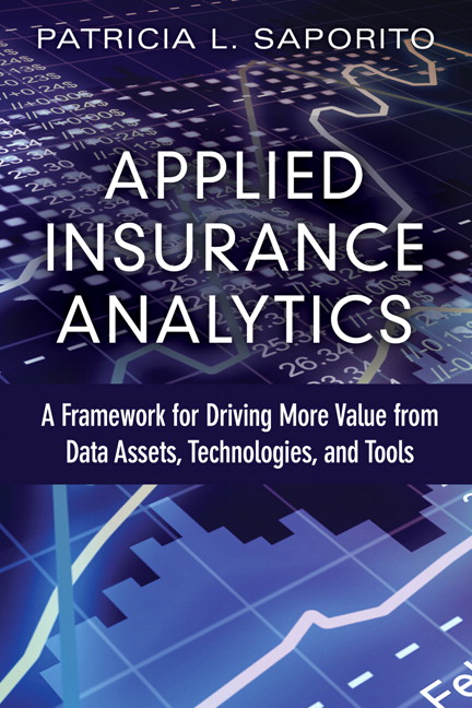 Applied Insurance Analytics: A Framework for Driving More Value from Data Assets, Technologies, and Tools