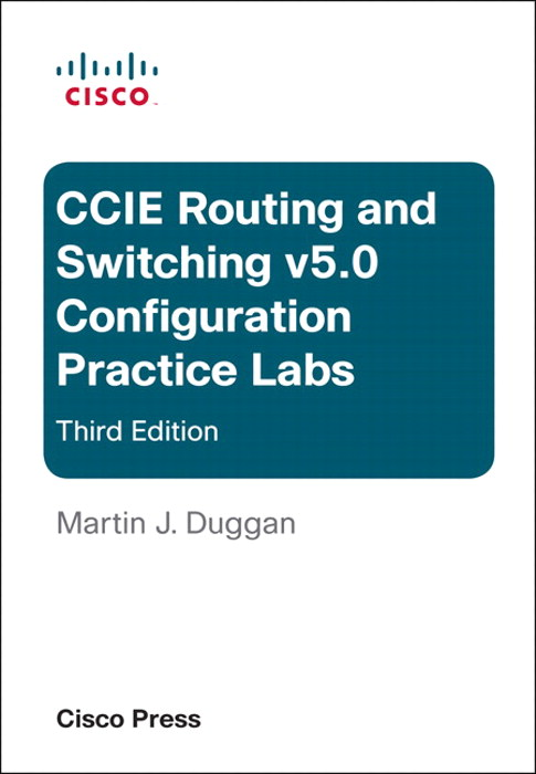 Cisco CCIE Routing and Switching v5.0 Configuration Practice Labs, 3rd Edition