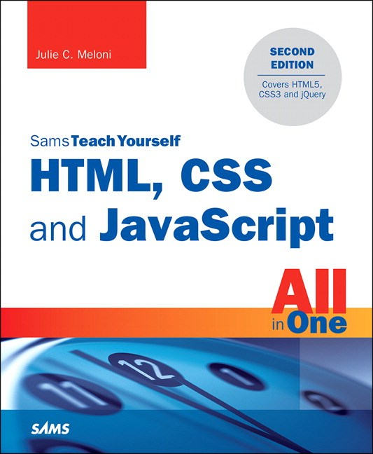 HTML, CSS and JavaScript All in One, Sams Teach Yourself: Covering HTML5, CSS3, and jQuery, 2nd Edition