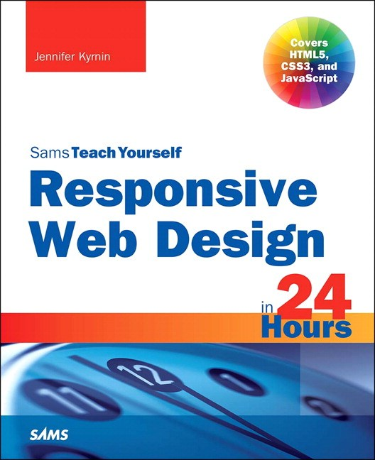 Responsive Web Design in 24 Hours, Sams Teach Yourself