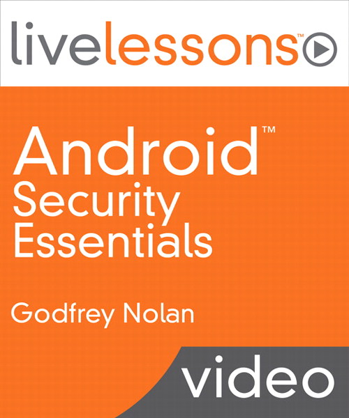 Android Security Essentials LiveLessons (Video Training), Downloadable