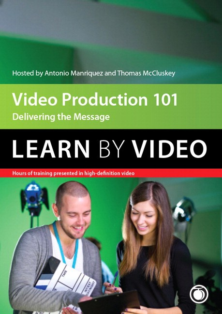 Video Production 101: Learn by Video: Delivering the Message