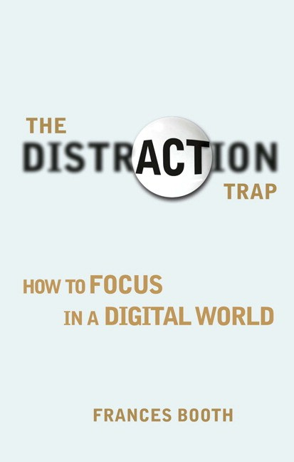 Distraction Trap, The: How to Focus in a Digital World