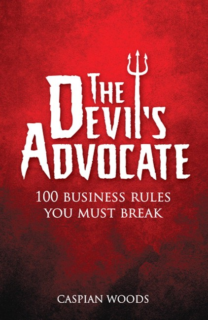 Devil's Advocate: The 100 Commandments You Must Break in Business