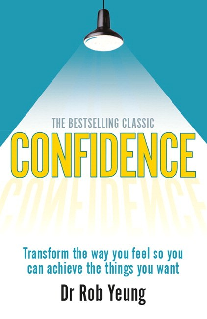 Confidence: Transform the way you feel so you can achieve the things you want, 3rd Edition
